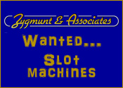 Zygmunt and Associates - WANTED... SLOT MACHINES; We Buy Old Slot Machines and Jukeboxes